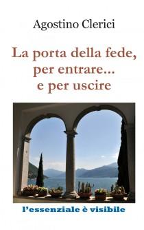 AGOSTINO CLERICI, La porta della fede, per entrare... e per uscire, pagine 48, euro 5,00