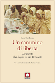 Dom Guillaume, Un cammino di libertà. Commento alla Regola di san Benedetto, Lindau, pagine 552, euro 32